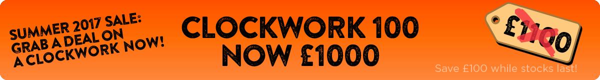 Clockwork 100 - Was £1100 - Now £1000 - Save £100